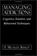 Managing Addictions: Cognitive, Emotive and Behavioral Techniques