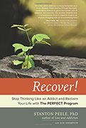 Recover:! Stop Thinking Like an Addict and Reclaim Your Life with The PERFECT Program